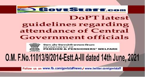 DoPT latest guidelines regarding attendance of Central Government officials – O.M. F.No.11013/9/2014-Estt.A-III dated 14th June, 2021