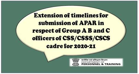 Extension of timelines for submission of APAR in respect of Group A B and C officers of CSS/CSSS/CSCS cadre for 2020-21