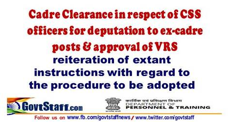 Instructions on procedure for Cadre Clearance in respect of CSS officers for deputation to ex-cadre posts & approval of VRS: DoPT OM dated 03-06-2021