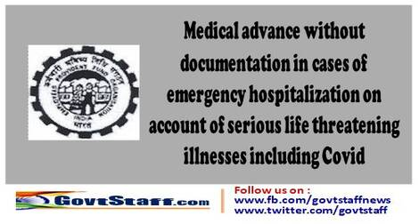 Medical advance without documentation in cases of emergency hospitalization on account of serious life threatening illnesses including Covid