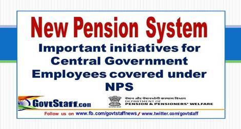 New Pension System: Important initiatives for Central Government Employees covered under NPS