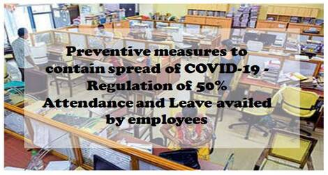 Preventive measures to contain spread of COVID-19 – Regulation of 50% Attendance and Leave availed by employees