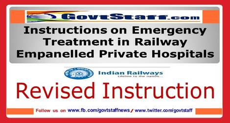 Railway issued Revised Instructions on Emergency Treatment in Railway Empanelled Private Hospitals