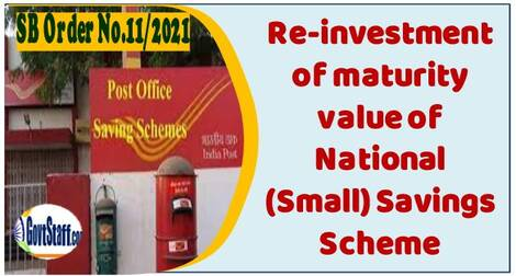 Reinvestment of maturity value of National (Small) Savings Scheme in the same or in other National (Small) Savings Schemes – Procedure for reinvestment by account holder and through SAS agent – SB Order No. 11/2021