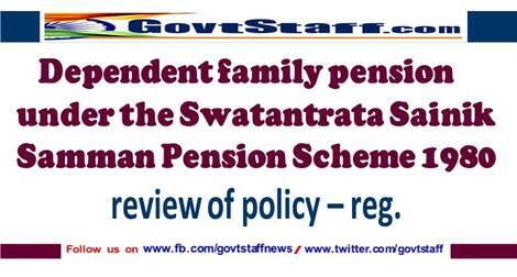 Review of Policy for Dependent family pension under Swatantrata Sainik Samman Yojana