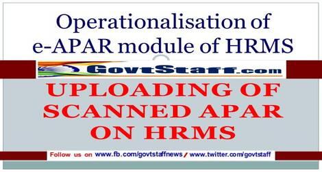 Uploading of scanned APAR on HRMS – Operationalisation of e-APAR module of HRMS