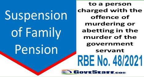 Suspension of family pension to a person charged with the offence of murdering: Railway Board Order RBE No. 48/2021
