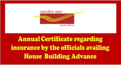 Annual Certificate regarding insurance by the officials availing House Building Advance – Deptt. of Posts order dated 08.07.2021