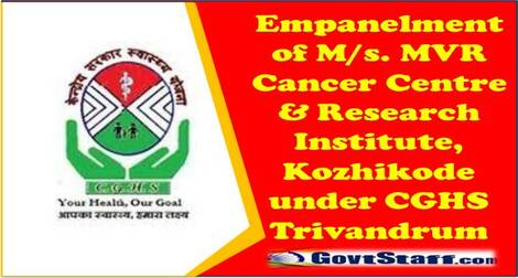 CGHS: Empanelment of M/s. MVR Cancer Centre & Research Institute, Kozhikode under CGHS Trivandrum