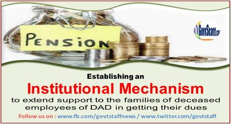 Establishing an institutional mechanism to extend support to the families of deceased employees of DAD in getting their dues