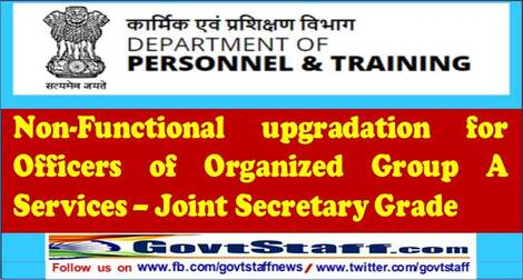 Non-Functional upgradation for Officers of Organized Group A Services – Joint Secretary Grade: DoP&T OM 05.07.2021