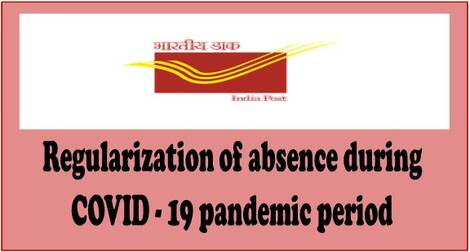 Regularization of absence during COVID – 19 pandemic period – Department of Post order dated 09-07-2021