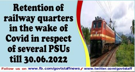 Retention of railway quarters in the wake of Covid in respect of several PSUs till 30.06.2022