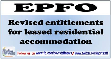 Revised entitlements for leased residential accommodation for officers of EPFO enhancement of rates-regarding