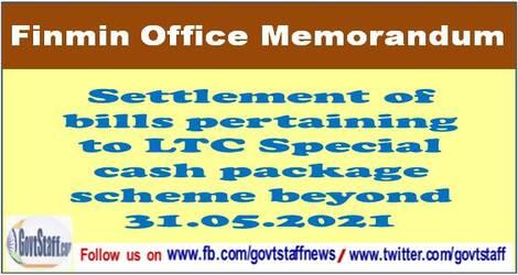 Settlement of bills pertaining to LTC Special cash package scheme beyond 31.05.2021 – Finmin Clarification