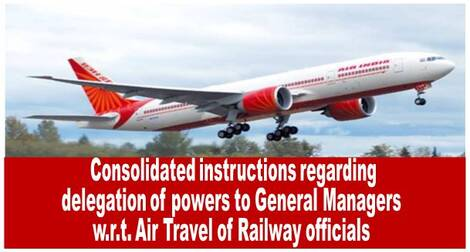 Air Travel by Railway Officials – Consolidated instructions regarding delegation of powers to General Managers reg   RB No. 63/2021