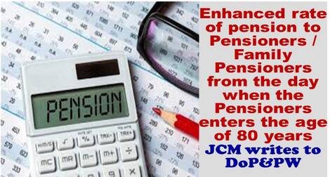 Enhanced rate of pension to the Pensioners/Family Pensioners from the day when the Pensioners enters the age of 80 years: JCM writes to DoP&PW