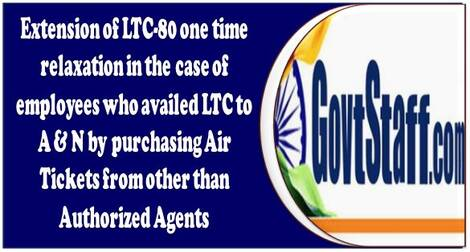 Extension of LTC-80 one time relaxation in the case of employees who availed LTC to A & N by purchasing Air Tickets from other than Authorized Agents