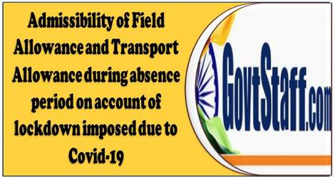 Admissibility of Field Allowance and Transport Allowance during absence period on account of lockdown imposed due to Covid-19