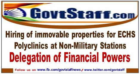 Hiring of immovable properties for ECHS Polyclinics at Non-Military Stations – Delegation of Financial Powers reg