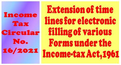 Income Tax : Extension of time lines for electronic fill of various Forms under the Income-tax Act,1961 – Circular No. 16/2021