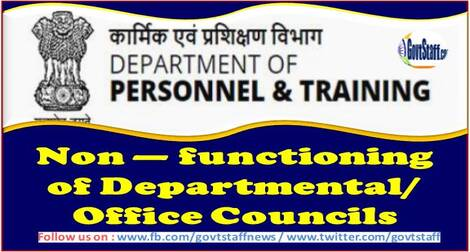 Non — functioning of Departmental/ Office Councils : DoPT O.M