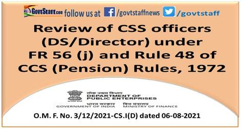 Review of CSS officers (DS/Director) under FR 56 (j) and Rule 48 of CCS (Pension) Rules, 1972 – DoPT O.M. dated 06-08-2021