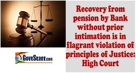 Recovery from pension by Bank without prior intimation is in flagrant violation of principles of Justice: High Court