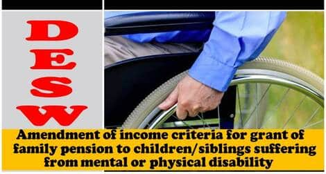 Amendment of income criteria for grant of family pension to children/siblings suffering from mental or physical disability – MoD order dated 28-09-2021