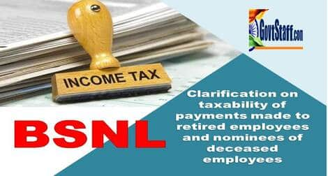 BSNL: Clarification on taxability of payments made to retired employees and nominees of deceased employees
