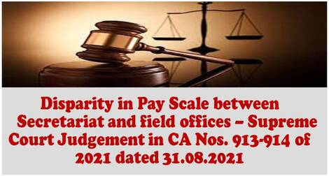 Disparity in Pay Scale between Secretariat and field offices – Supreme Court Judgement in CA Nos. 913-914 of 2021 dated 31.08.2021