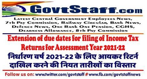 Extension of due dates for filing of Income Tax Returns for Assessment Year 2021-22 निर्धारण वर्ष 2021-22 के लिए आयकर रिटर्न दाखिल करने की नियत तारीखों का विस्तार