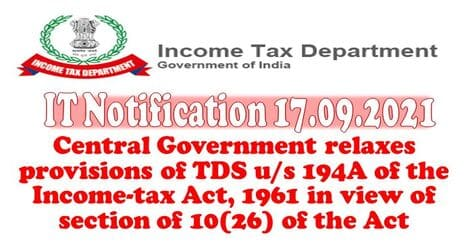 Income Tax: Central Government relaxes provisions of TDS u/s 194A of the Income-tax Act, 1961 in view of section of 10(26) of the Act