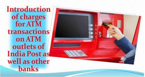 Introduction of charges for ATM transactions on ATM outlets of India Post as well as other banks – Deptt. of Posts