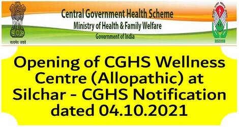 Opening of CGHS Wellness Centre (Allopathic) at Silchar – CGHS Notification dated 04.10.2021